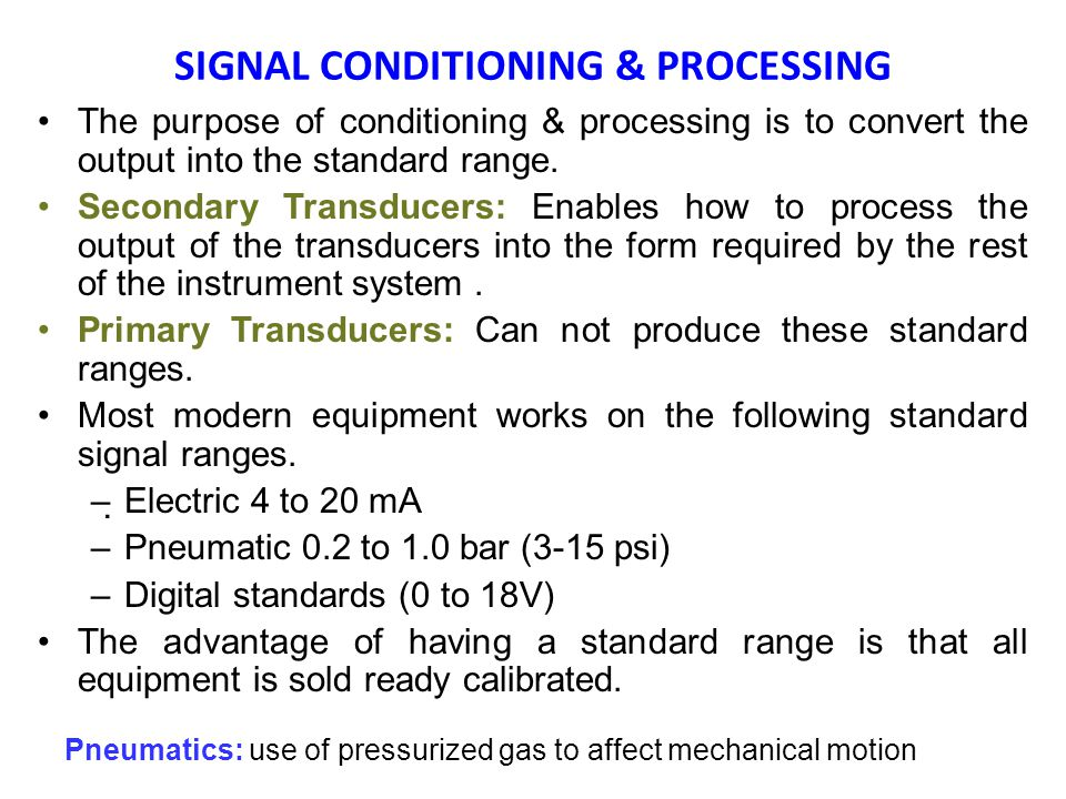SIGNAL CONDITIONING & PROCESSING The purpose of conditioning & processing is to convert the output into the standard range.