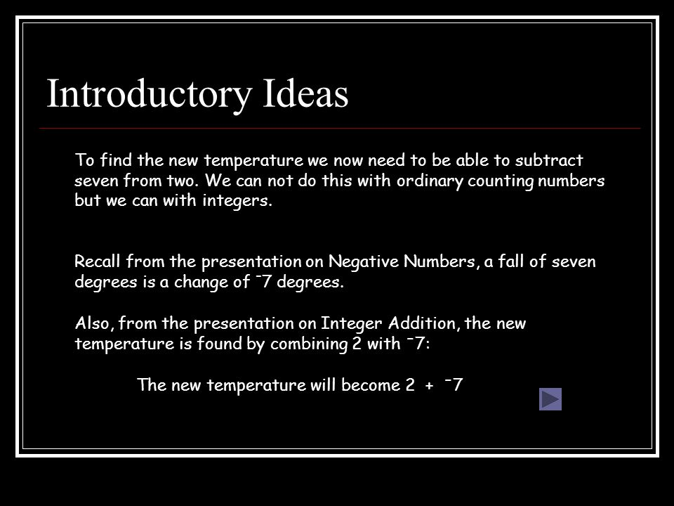 Introductory Ideas To find the new temperature we now need to be able to subtract seven from two.