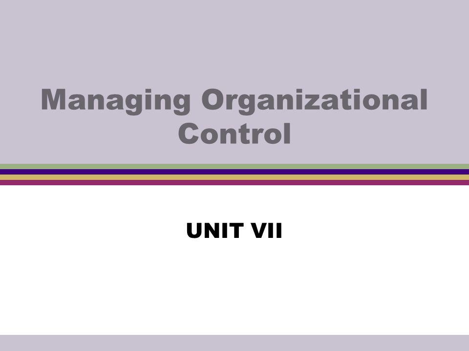 Managing Organizational Control UNIT VII