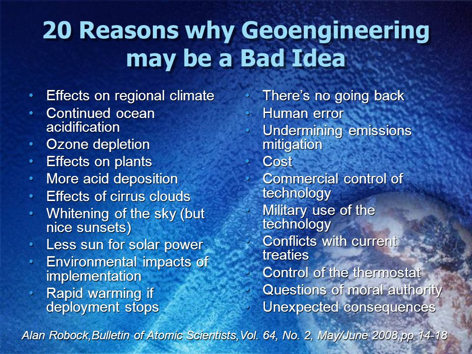 20 Reasons why Geoengineering may be a Bad Idea Effects on regional climateEffects on regional climate Continued ocean acidificationContinued ocean ac
