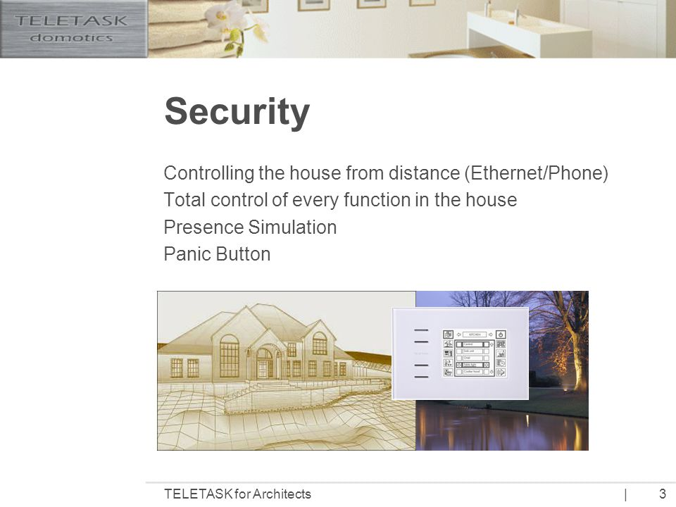 |TELETASK for Architects4 Energy Management Heating is lowered when window is opened The stand-by mode safes energy when no one is at home