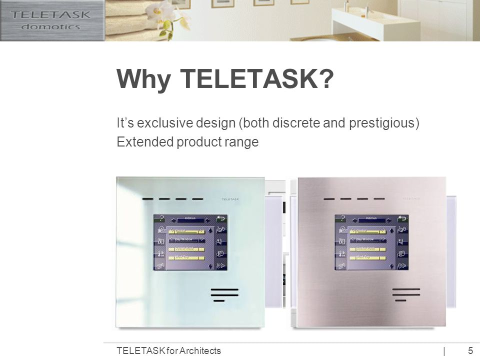 |TELETASK for Architects6 Highest quality and reliability (mtbf +20yrs) Easy to install, configure and upgrade Standard Ethernet Connection: Remote services: upgrades, technical support, etc.