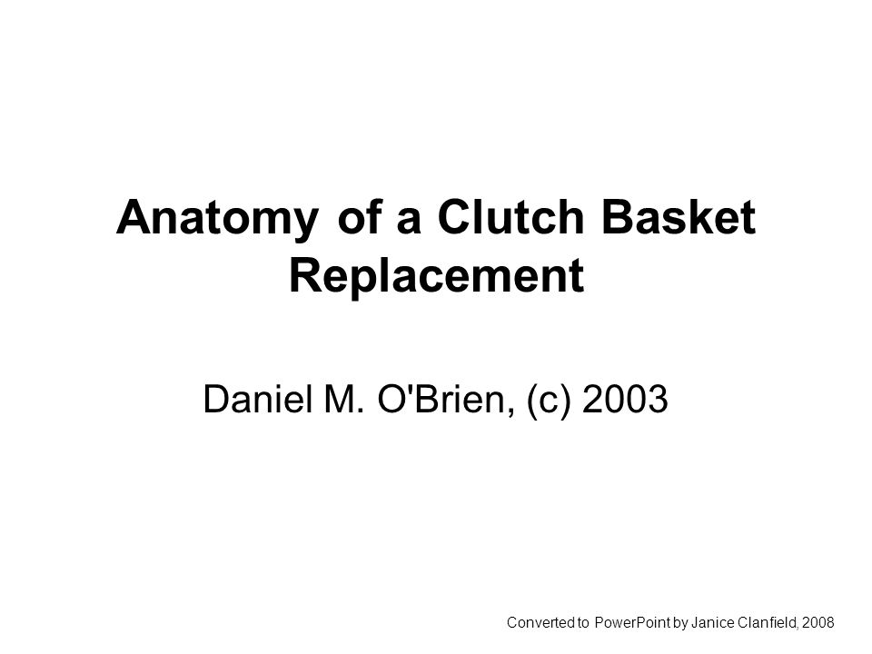 Anatomy of a Clutch Basket Replacement Daniel M.