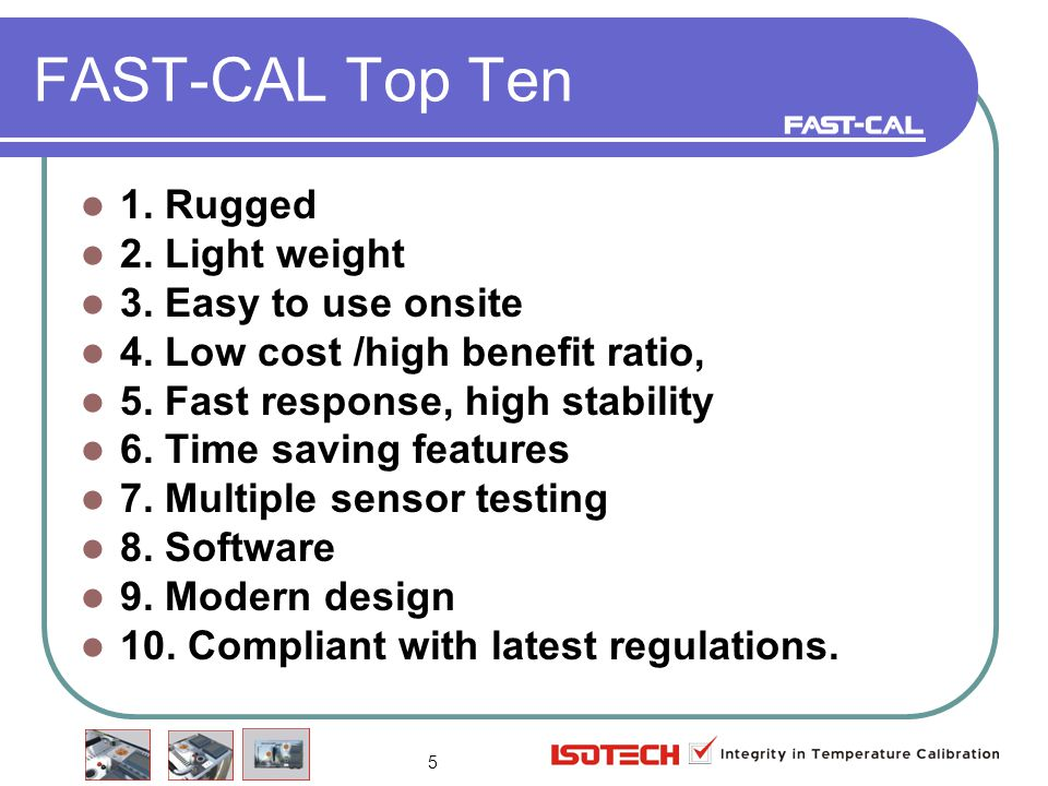 5 FAST-CAL Top Ten 1. Rugged 2. Light weight 3. Easy to use onsite 4.