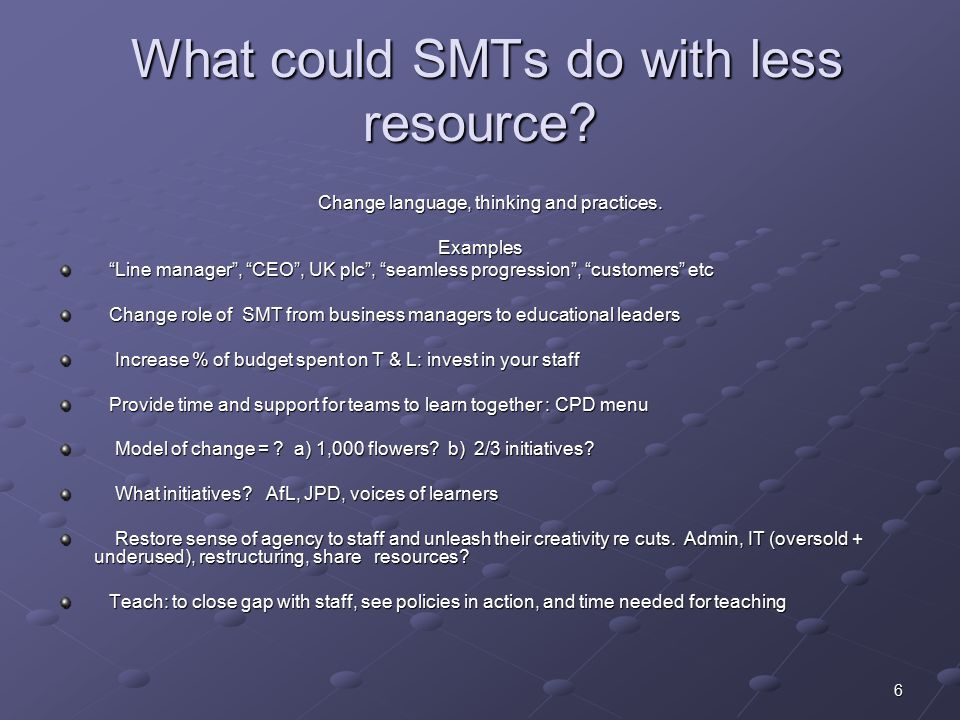 6 What could SMTs do with less resource. What could SMTs do with less resource.