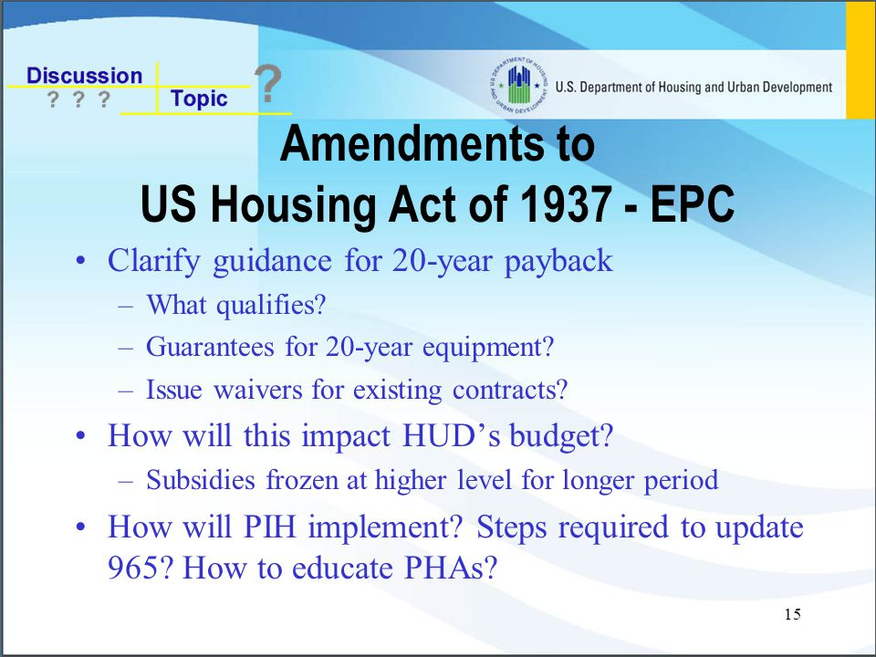 15 Amendments to US Housing Act of 1937 - EPC Clarify guidance for 20-year payback –What qualifies.