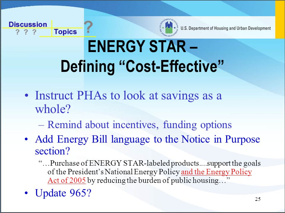 25 ENERGY STAR – Defining Cost-Effective Instruct PHAs to look at savings as a whole.