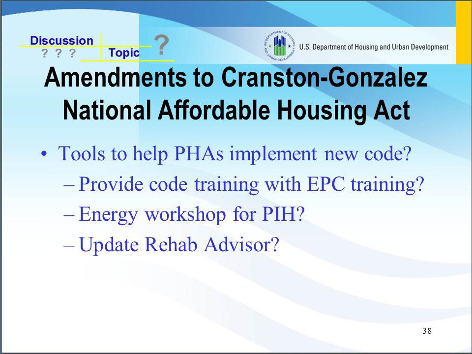 38 Amendments to Cranston-Gonzalez National Affordable Housing Act Tools to help PHAs implement new code.