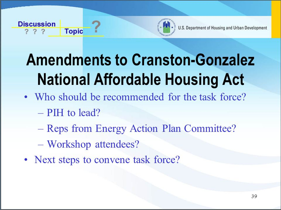 39 Amendments to Cranston-Gonzalez National Affordable Housing Act Who should be recommended for the task force.