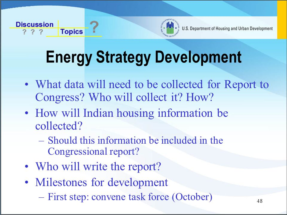 48 Energy Strategy Development What data will need to be collected for Report to Congress.