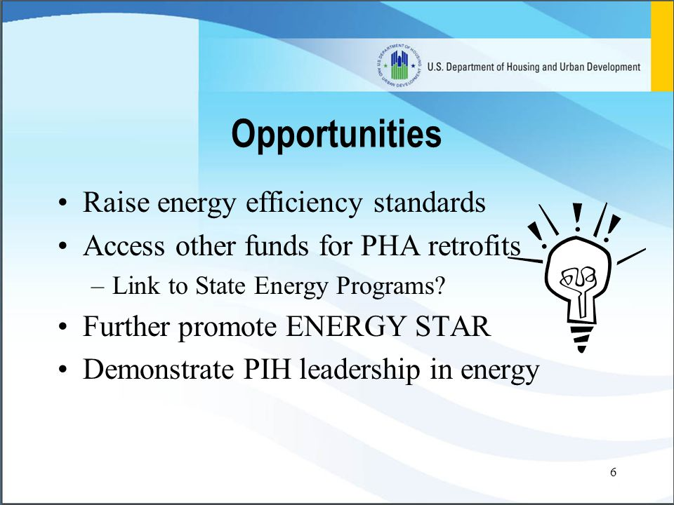 6 Opportunities Raise energy efficiency standards Access other funds for PHA retrofits –Link to State Energy Programs.