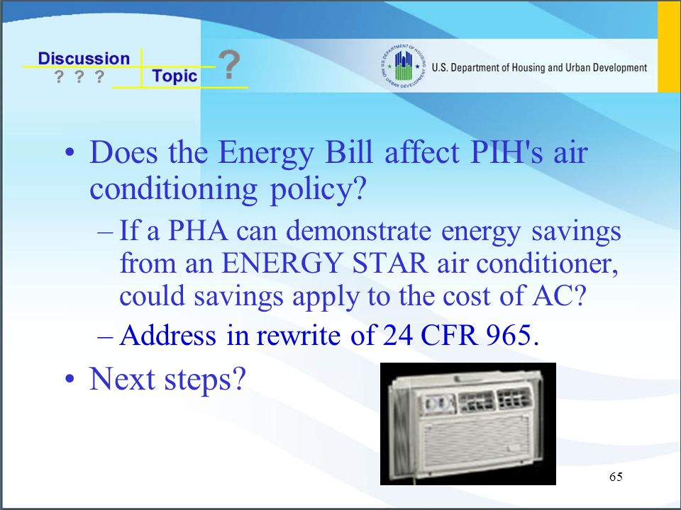 65 Does the Energy Bill affect PIH s air conditioning policy.