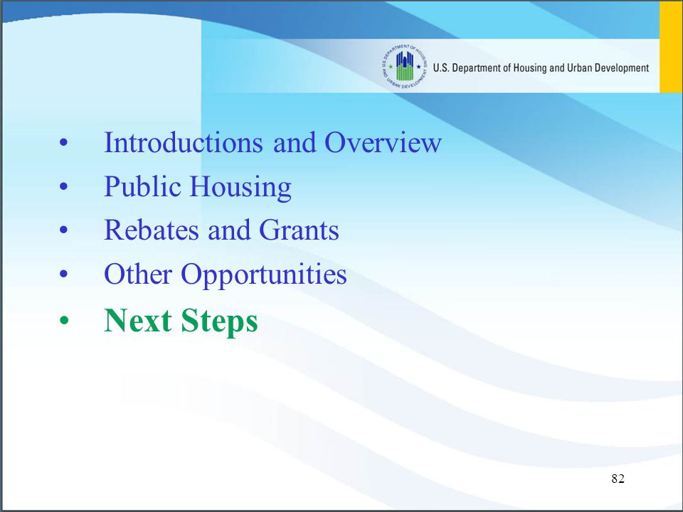 82 Introductions and Overview Public Housing Rebates and Grants Other Opportunities Next Steps