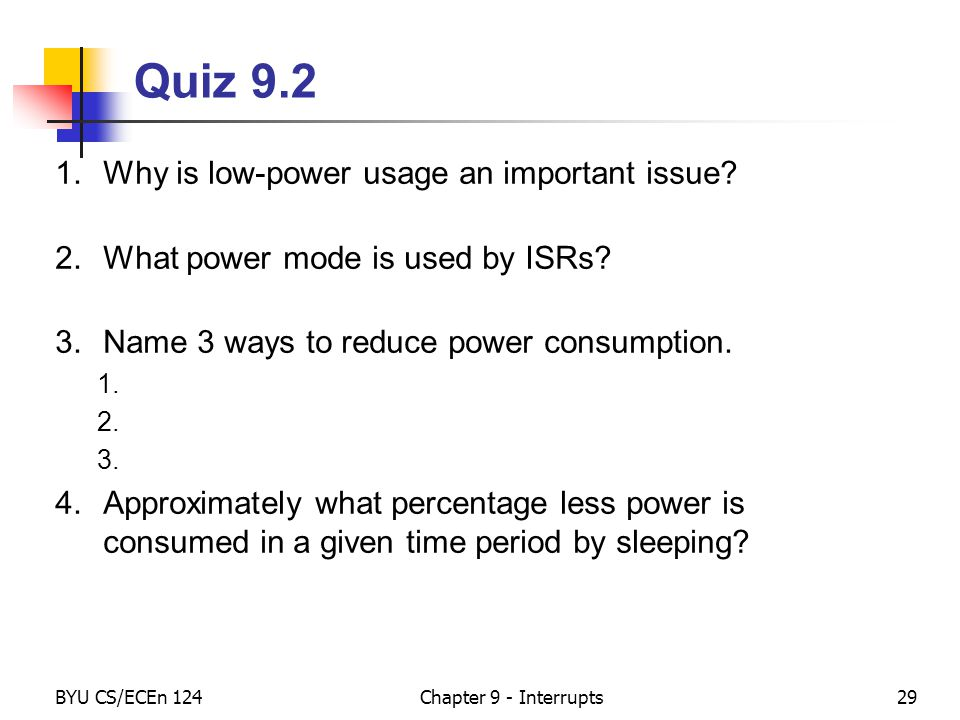 Quiz 9.2 1.Why is low-power usage an important issue.