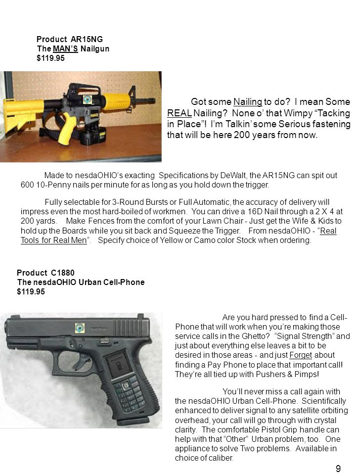 """9 Product AR15NG The MAN'S Nailgun $119.95 Got some Nailing to do? I mean Some REAL Nailing? None o' that Wimpy """"Tacking in Place""""! I'm Talkin' some S"""