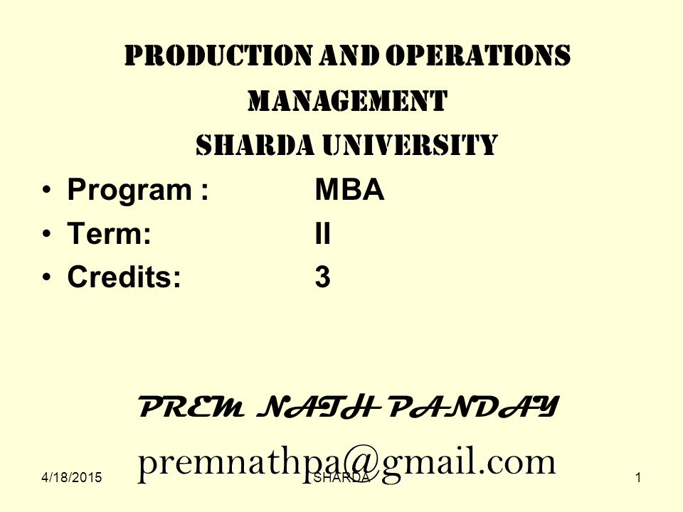 Module Title: PRODUCTION AND OPERATIONS MANAGEMENT - Program :MBA Term: II Credits: 3 4/18/20152SHARDA