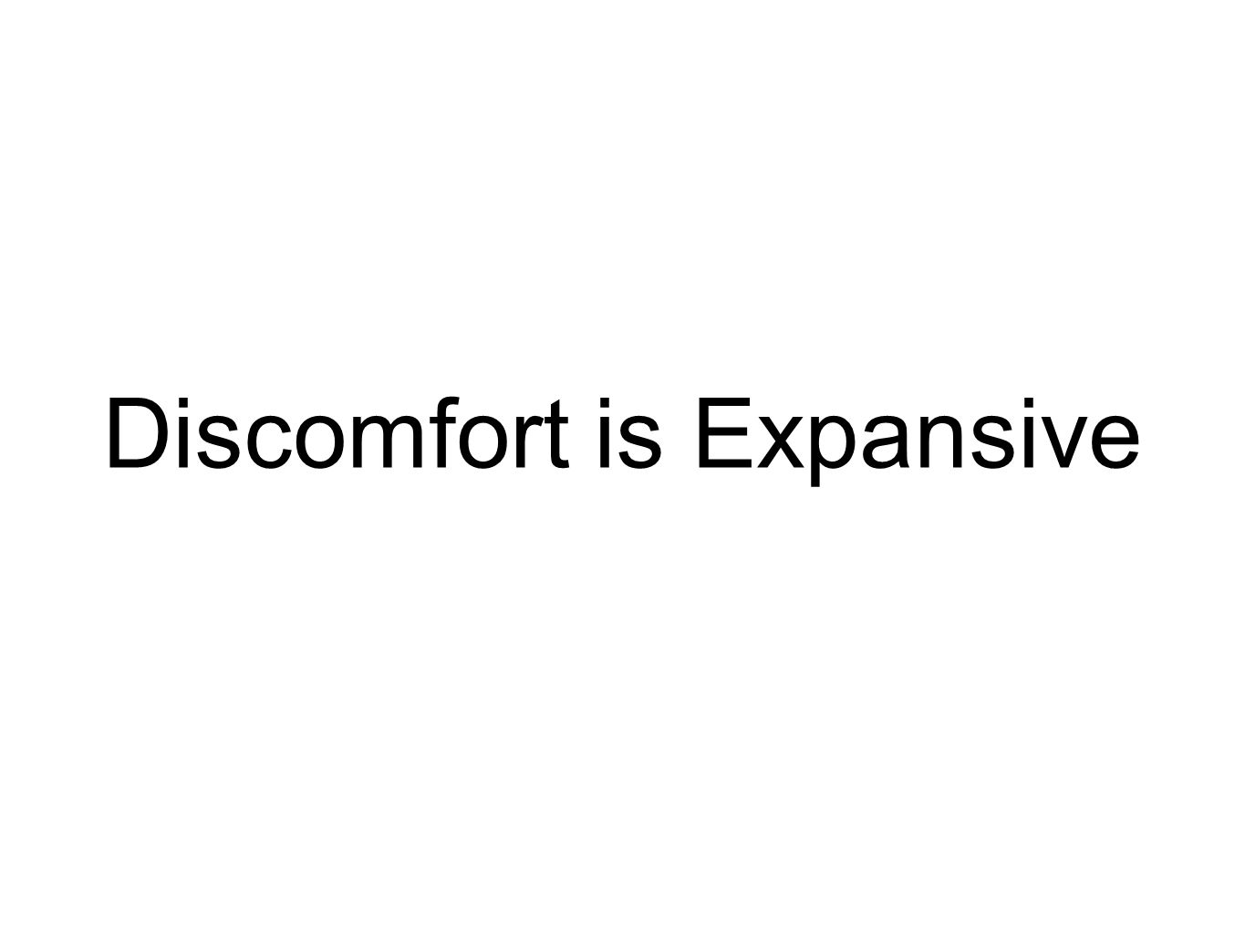 Discomfort is Expansive