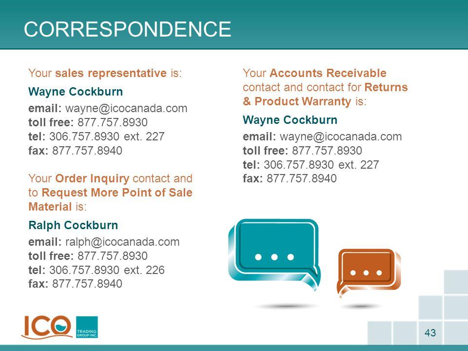CORRESPONDENCE 43 Your sales representative is: Wayne Cockburn email: wayne@icocanada.com toll free: 877.757.8930 tel: 306.757.8930 ext.