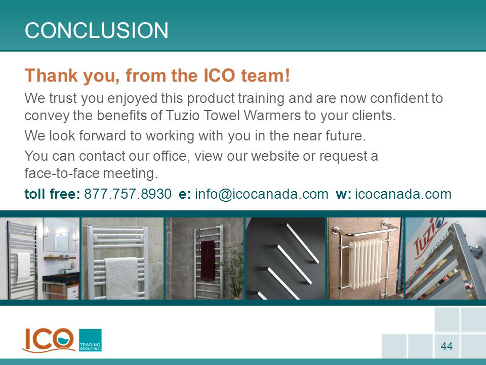 CONCLUSION 44 Thank you, from the ICO team! We trust you enjoyed this product training and are now confident to convey the benefits of Tuzio Towel War