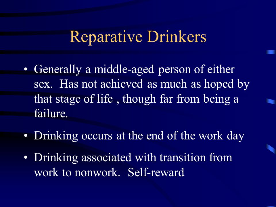 Reparative Drinkers Generally a middle-aged person of either sex.