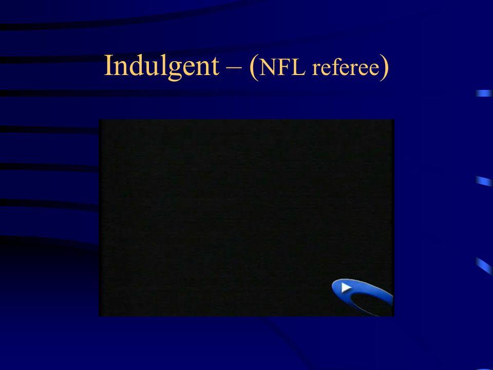 Indulgent – ( NFL referee )