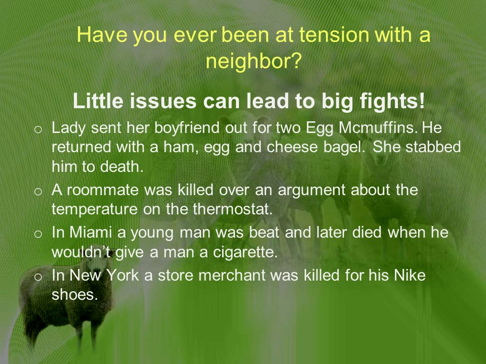 Have you ever been at tension with a neighbor. Little issues can lead to big fights.