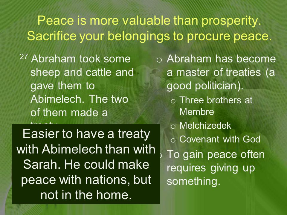 Peace is more valuable than prosperity. Sacrifice your belongings to procure peace.