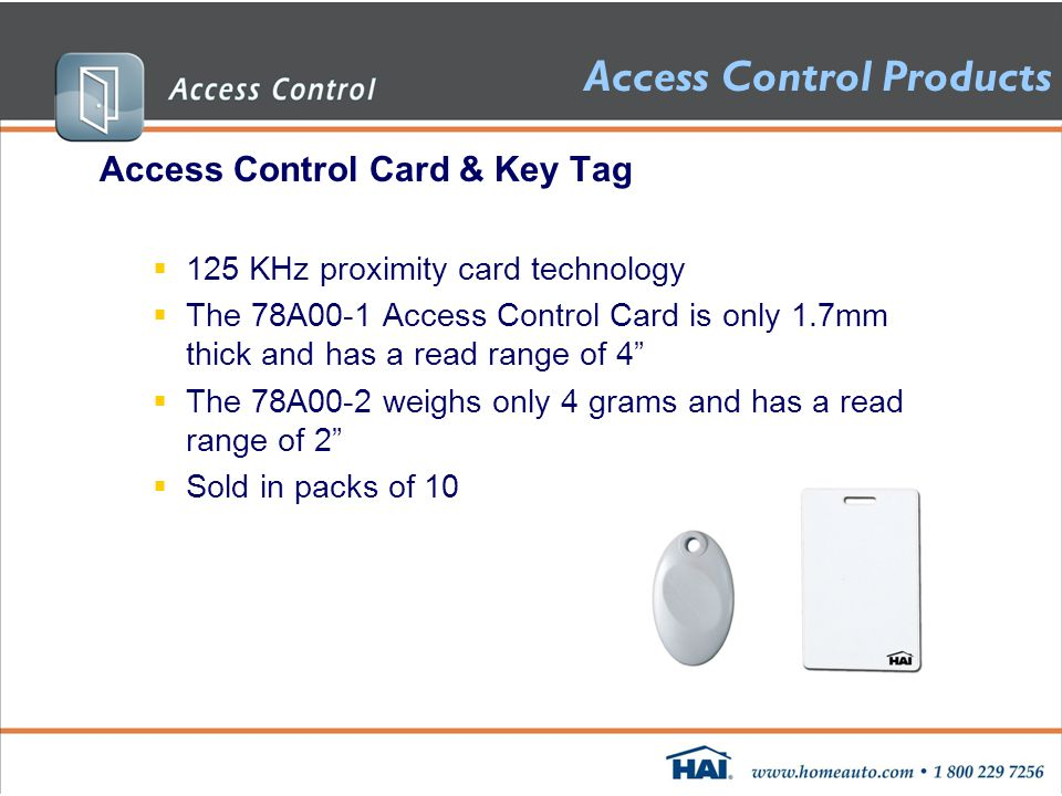 Access Control Products Access Control Card & Key Tag  125 KHz proximity card technology  The 78A00-1 Access Control Card is only 1.7mm thick and has a read range of 4  The 78A00-2 weighs only 4 grams and has a read range of 2  Sold in packs of 10