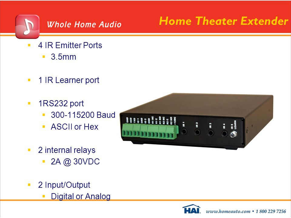 Home Theater Extender  4 IR Emitter Ports  3.5mm  1 IR Learner port  1RS232 port  300-115200 Baud  ASCII or Hex  2 internal relays  2A @ 30VDC  2 Input/Output  Digital or Analog