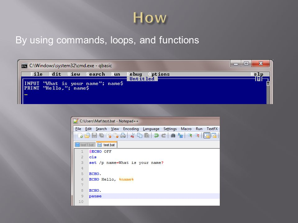 By using commands, loops, and functions