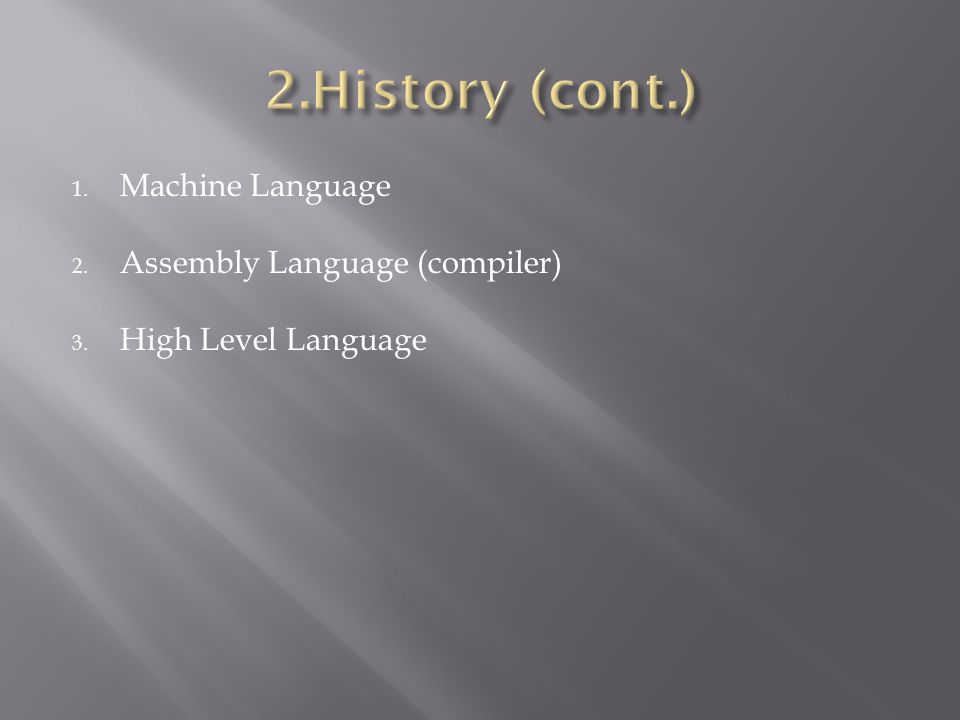 1. Machine Language 2. Assembly Language (compiler) 3. High Level Language