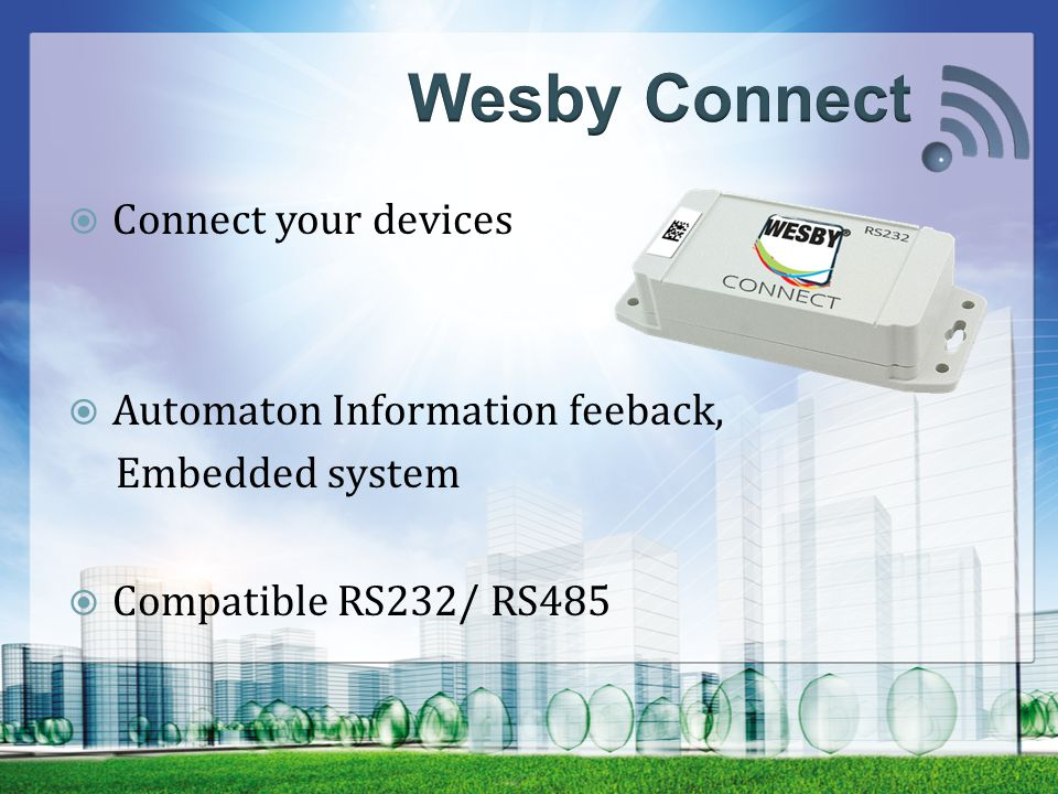  Connect your devices  Automaton Information feeback, Embedded system  Compatible RS232/ RS485