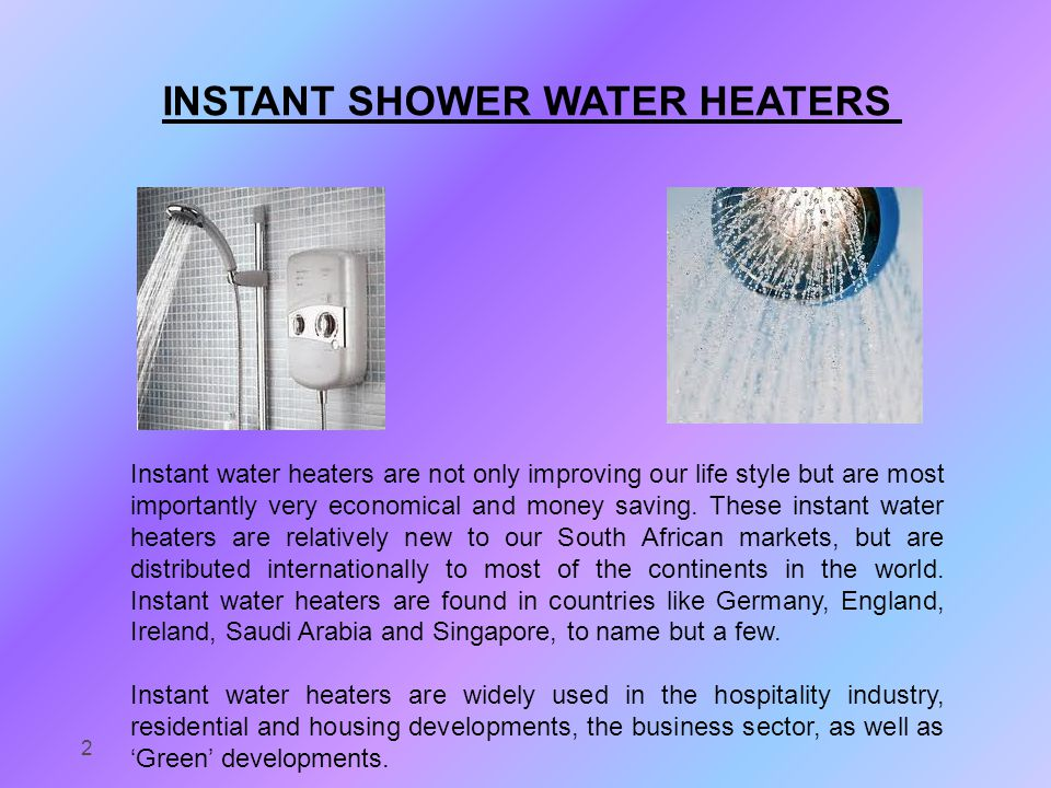 Instant water heaters are not only improving our life style but are most importantly very economical and money saving.
