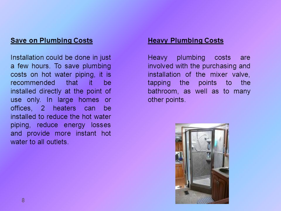 Save on Plumbing Costs Installation could be done in just a few hours.