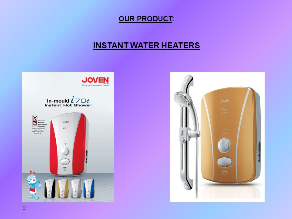 OUR PRODUCT: INSTANT WATER HEATERS 9