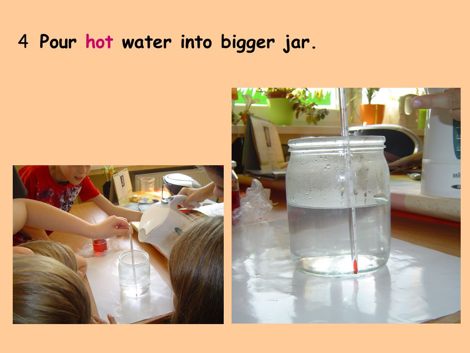 4 Pour hot water into bigger jar.