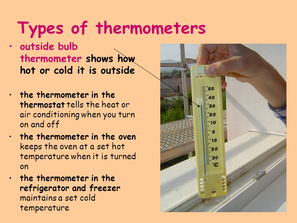 Types of thermometers outside bulb thermometer shows how hot or cold it is outside the thermometer in the thermostat tells the heat or air conditionin