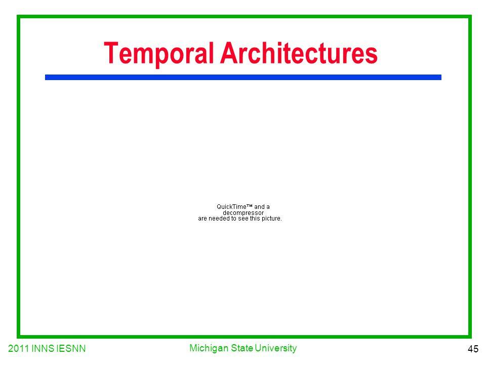 2011 INNS IESNN 45 Michigan State University Temporal Architectures