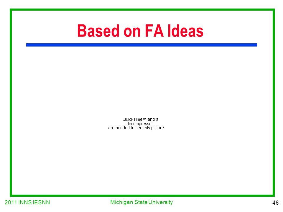 2011 INNS IESNN 46 Michigan State University Based on FA Ideas