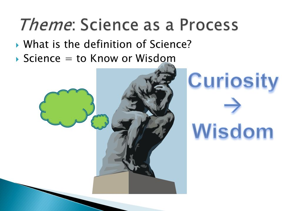  What is the definition of Science?  Science = to Know or Wisdom