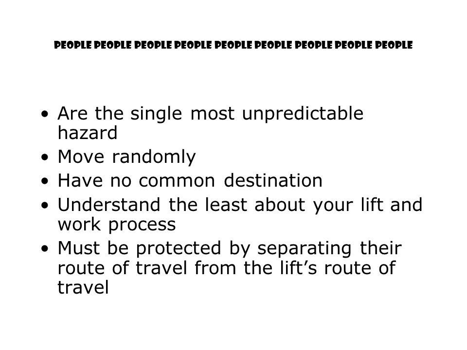 People People People People People people people people people Are the single most unpredictable hazard Move randomly Have no common destination Under