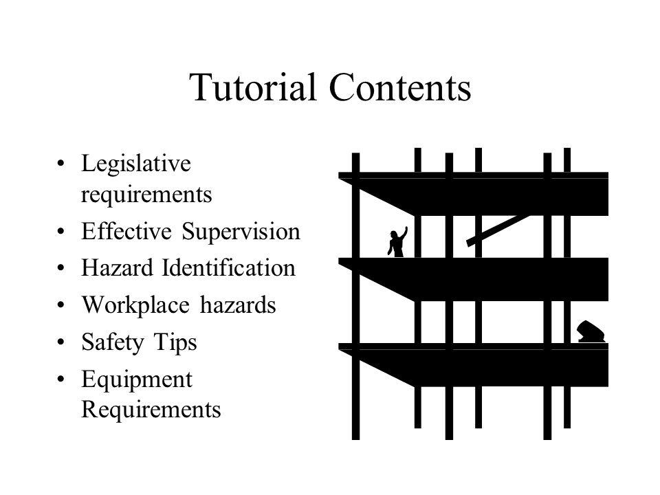 Tutorial Contents Legislative requirements Effective Supervision Hazard Identification Workplace hazards Safety Tips Equipment Requirements