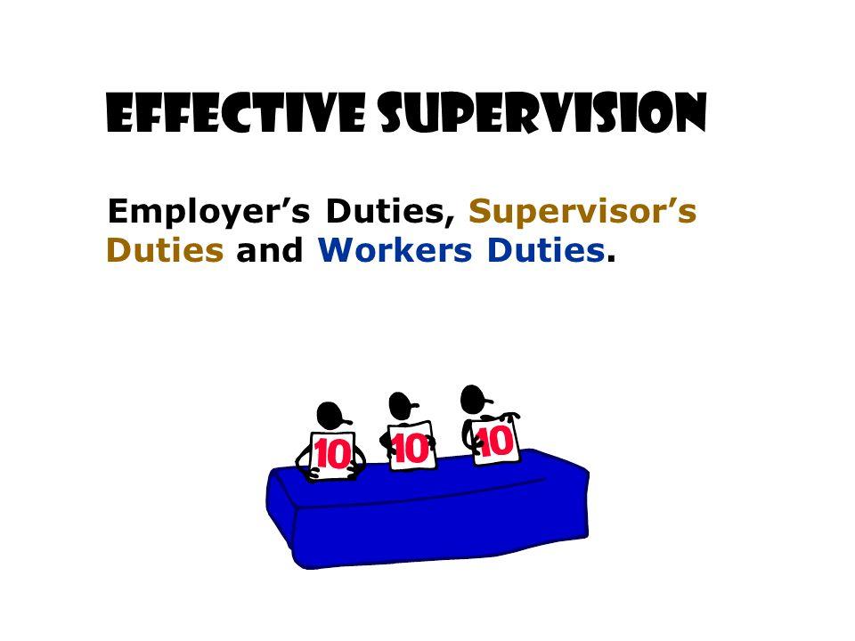 Effective Supervision Employer's Duties, Supervisor's Duties and Workers Duties.