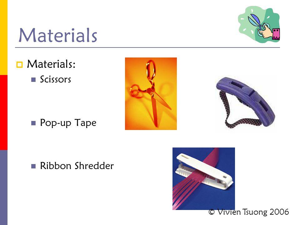 Materials  Materials: Scissors Pop-up Tape Ribbon Shredder © Vivien Tsuong 2006