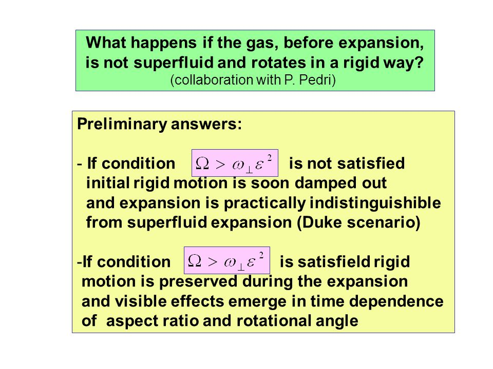 What happens if the gas, before expansion, is not superfluid and rotates in a rigid way? (collaboration with P. Pedri) Preliminary answers: - If condi