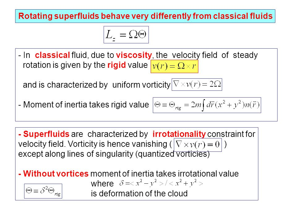 Rotating superfluids behave very differently from classical fluids - In classical fluid, due to viscosity, the velocity field of steady rotation is gi