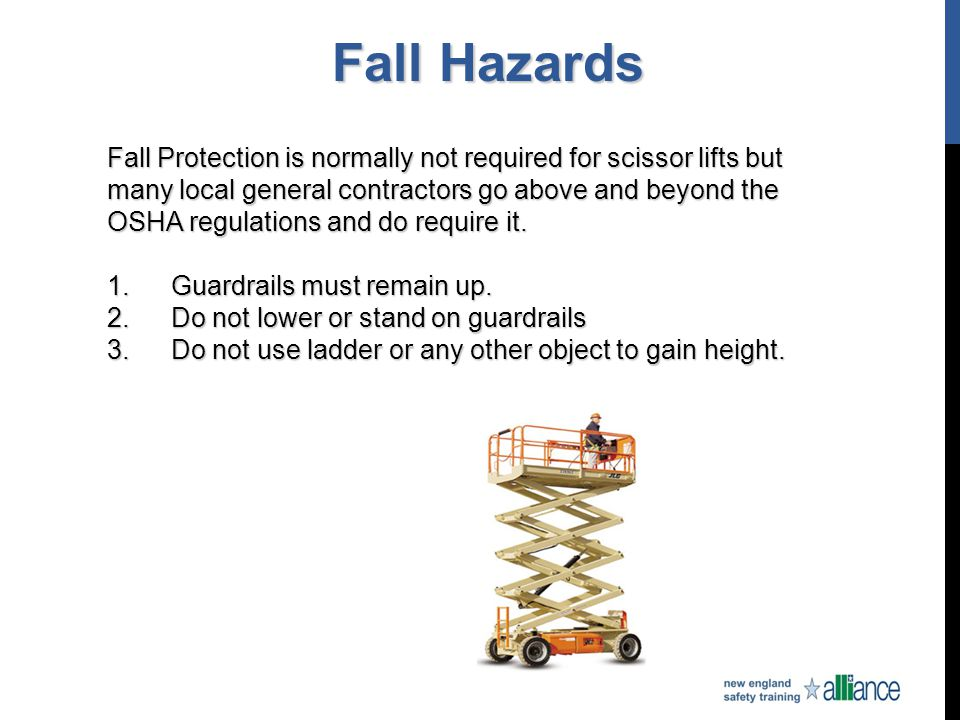 Fall Hazards Fall Protection is normally not required for scissor lifts but many local general contractors go above and beyond the OSHA regulations an