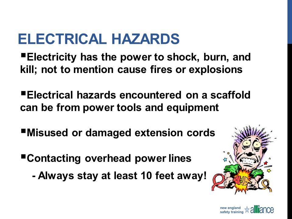 ELECTRICAL HAZARDS  Electricity has the power to shock, burn, and kill; not to mention cause fires or explosions  Electrical hazards encountered on