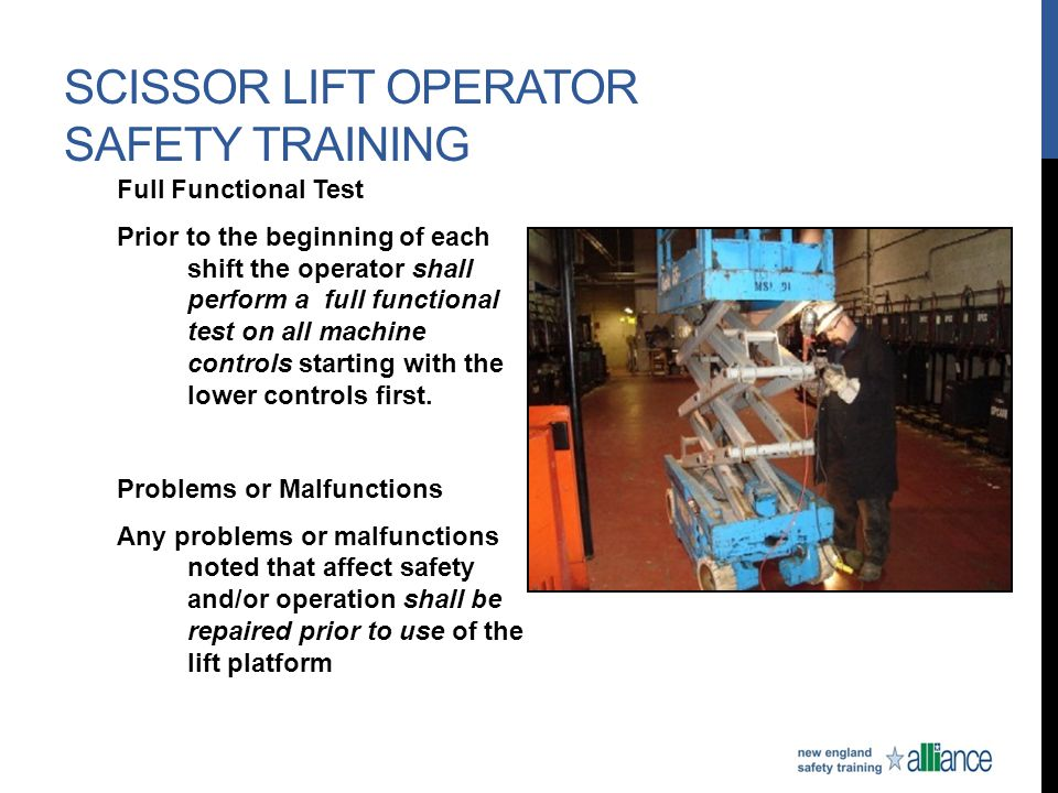 SCISSOR LIFT OPERATOR SAFETY TRAINING Full Functional Test Prior to the beginning of each shift the operator shall perform a full functional test on a