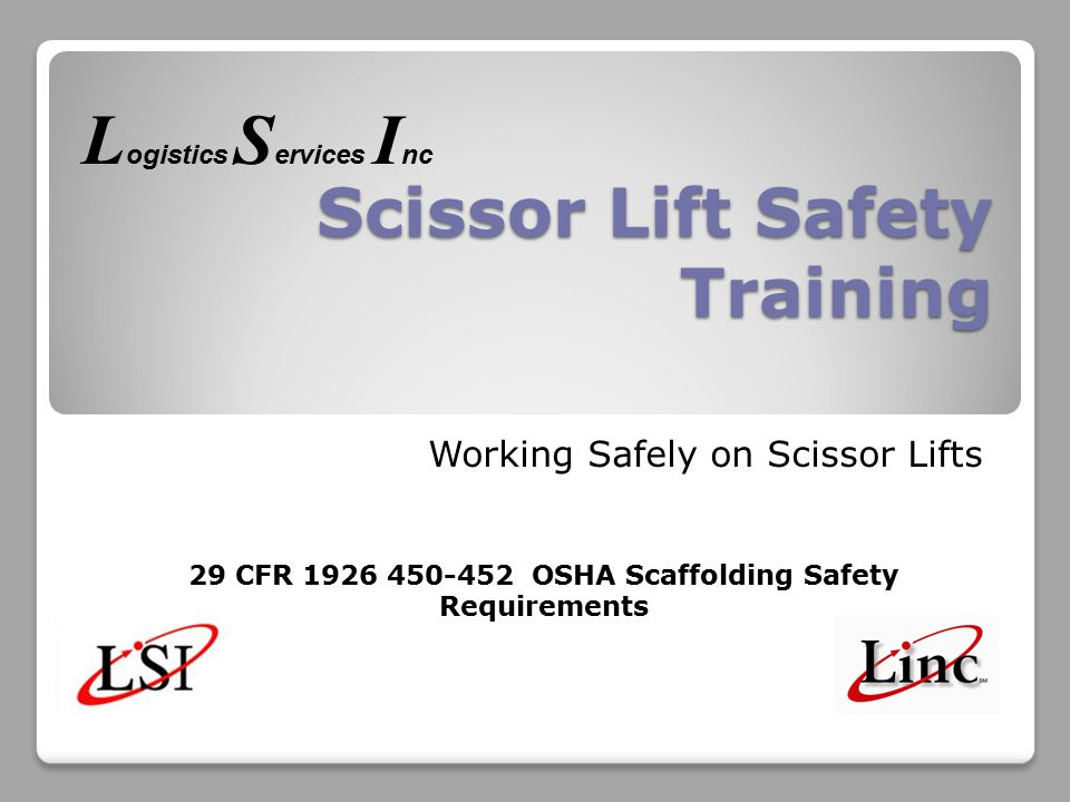 Scissor Lift Safety Training Working Safely on Scissor Lifts 29 CFR 1926 450-452 OSHA Scaffolding Safety Requirements L ogistics S ervices I nc
